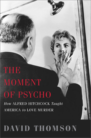 The Moment of Psycho by David Thomson