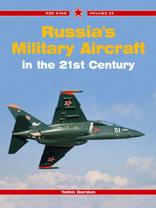 RUSSIAS MILITARY AIRCRAFT IN THE 21ST CENTURY  by  Yefim Gordon