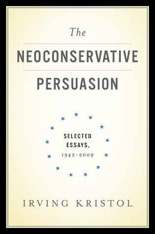 The Neoconservative Persuasion by Irving Kristol