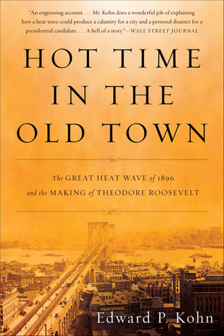 Hot Time in the Old Town: The Great Heat Wave of 1896 and the Making of Theodore Roosevelt
