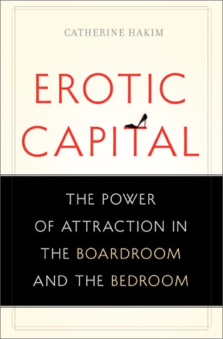 Erotic Capital by Catherine Hakim