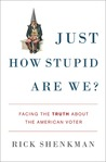Just How Stupid Are We? by Rick Shenkman