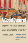A Good Quarrel: America's Top Legal Reporters Share Stories from Inside the Supreme Court