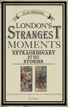 London's Strangest Tales: Extraordinary But True Stories