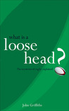 What Is a Loose-Head?: The Mysteries of Rugby Explained