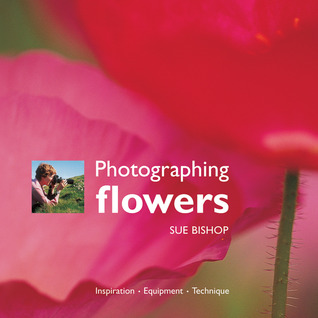 Photographing Flowers: Inspiration*Equipment*Technique