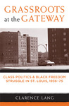 Grassroots at the Gateway: Class Politics and Black Freedom Struggle in St. Louis, 1936-75