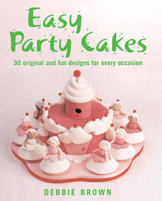 Review Easy Party Cakes: 30 Original and Fun Designs for Every Occasion by Debbie  Brown PDF