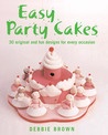 Easy Party Cakes: 30 Original and Fun Designs for Every Occasion