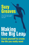 Making the Big Leap: Coach Yourself to Create the Life You Really Want