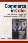 Commerce in Color: Race, Consumer Culture, and American Literature, 1893-1933