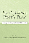 Poet's Work, Poet's Play: Essays on the Practice and the Art