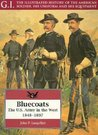 Bluecoats: The U.S. Army in the West, 1848-1897