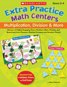 Extra Practice Math Centers: Multiplication, Division &amp; More: Dozens of Highly Engaging Story-Problem Mats, Puzzles, and Board and Card Games-Teacher-Created and Student-Tested