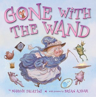 Gone With The Wand by Margie Palatini