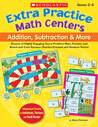 Extra Practice Math Centers: Addition, Subtraction &amp; More: Dozens of Highly Engaging Story-Problem Mats, Puzzles, and Board and Card Games-Teacher-Created and Student-Tested