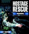 Hostage Rescue Manual: Tactics of the Counter-Terrorist Professionals-Revised Edition