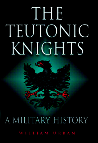Teutonic Knights by William L. Urban