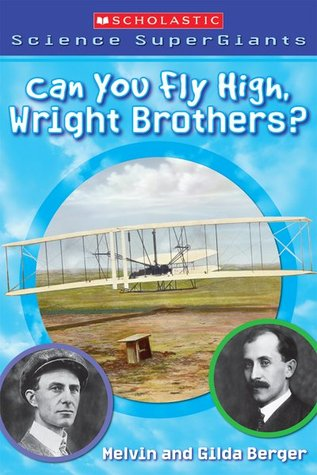Can You Fly High, Wright Brothers? Scholastic Science Supergiants