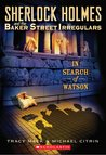 In Search of Watson (Sherlock Holmes and the Baker Street Irregulars #3)
