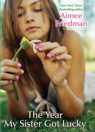 The Year My Sister Got Lucky by Aimee Friedman