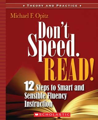 Don't Speed. Read!: 12 Steps to Smart and Sensible Fluency Instruction Michael Opitz