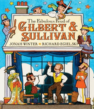 The Fabulous Feud Of Gilbert And Sullivan by Jonah Winter