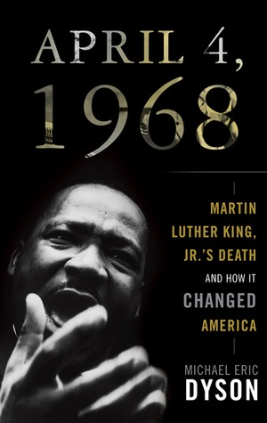 April 4, 1968 by Michael Eric Dyson