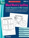 Word Work & Spelling Graphic Organizers & Mini-Lessons: 20 Graphic Organizers With Mini-Lessons to Help Students Recognize Spelling Patterns, Analyze Word Structure, and Learn Strategies to Become Better Readers and Writers