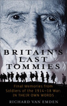 Britain's Last Tommies: Final Memories from Soldiers of the 1914-1918 War: In Their Own Words