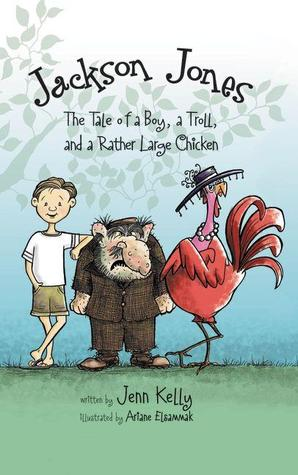 The Tale of a Boy, a Troll, and a Rather Large Chicken by Jenn Kelly