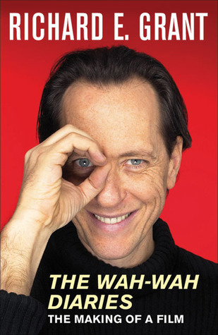 The Wah-Wah Diaries by Richard E. Grant