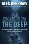 Escape from the Deep: The Epic Story of Legendary Submarine and her Courageous Crew