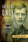 Soldiers Once: My Brother and the Lost Dreams of America's Veterans