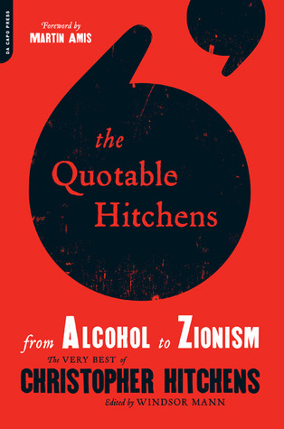 The Quotable Hitchens from Alcohol to Zionism by Windsor Mann