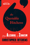 The Quotable Hitchens from Alcohol to Zionism: The Very Best of Christopher Hitchens