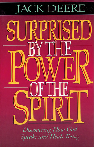Download for free Surprised by the Power of the Spirit: Discovering How God Speaks and Heals Today by Jack Deere PDF