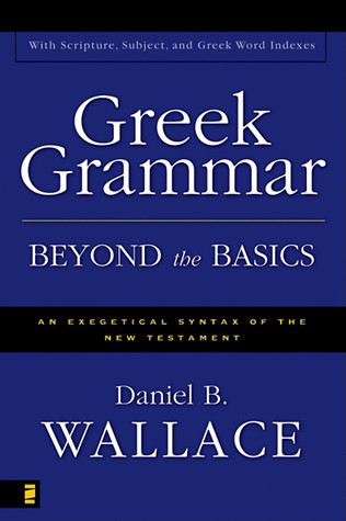 Greek Grammar Beyond the Basics by Daniel B. Wallace