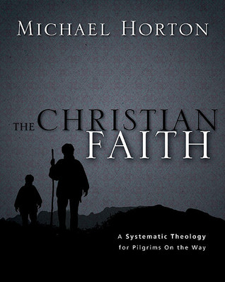 The Christian Faith by Michael S. Horton