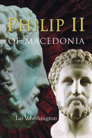 Philip II of Macedonia by Ian Worthington