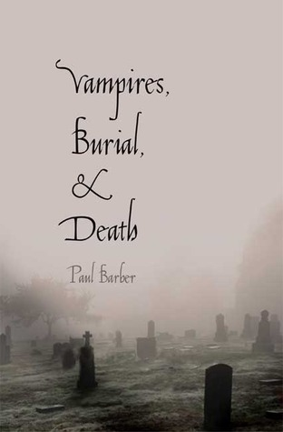 Vampires, Burial, and Death by Paul Barber