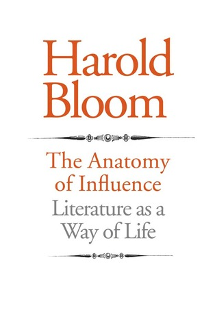 The Anatomy of Influence by Harold Bloom