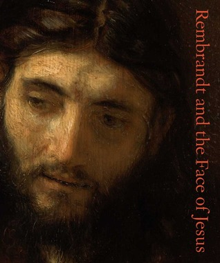 Rembrandt and the Face of Jesus by Mark Tucker
