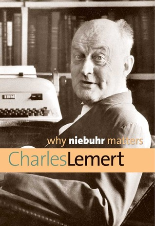 Why Niebuhr Matters by Charles Lemert