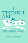 I Think I Am a Verb: More Contributions to the Doctrine of Signs
