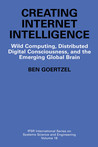 Creating Internet Intelligence: Wild Computing, Distributed Digital Consciousness, and the Emerging Global Brain