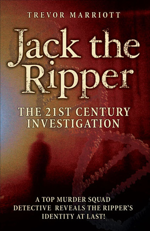Jack the Ripper: The 21st Century Investigation: A Top Murder Squad Detective Reveals the Ripper