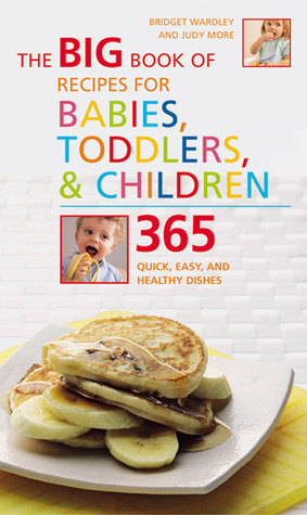 Big Book of Recipes for Babies, Toddlers & Children by Bridget Wardley