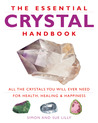 The Essential Crystal Handbook: All the Crystals You Will Ever Need for Health, Healing & Happiness