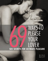 69 Ways to Please Your Lover: Sex Secrets for Ultimate Pleasure
